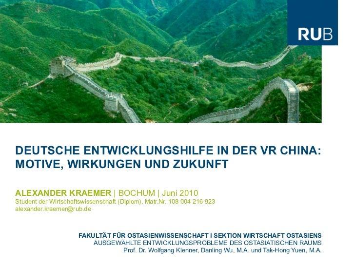 DEUTSCHE ENTWICKLUNGSHILFE IN DER VR CHINA:MOTIVE, WIRKUNGEN UND ZUKUNFTALEXANDER KRAEMER | BOCHUM | Juni 2010Student der ...