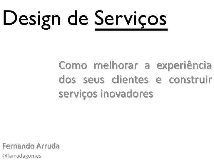 Design de Serviços                Como melhorar a experiência                dos seus clientes e construir                ...