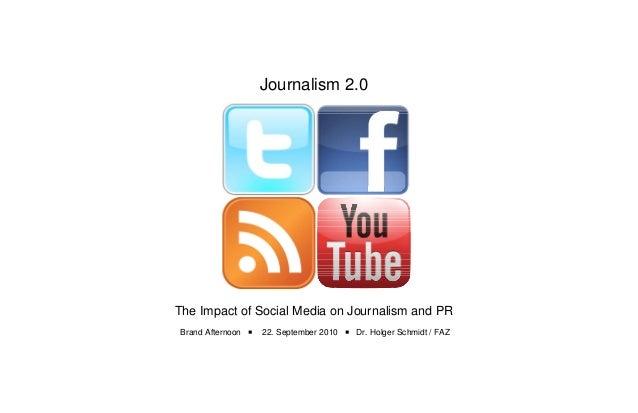 Journalism 2.0 The Impact of Social Media on Journalism and PR Brand Afternoon  22. September 2010  Dr. Holger Schmidt /...