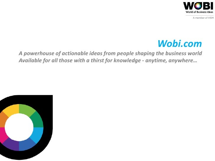 Wobi.comA powerhouse of actionable ideas from people shaping the business worldAvailable for all those with a thirst for k...