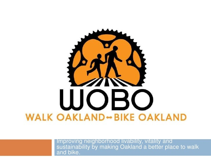 Improving neighborhood livability, vitality andsustainability by making Oakland a better place to walkand bike.