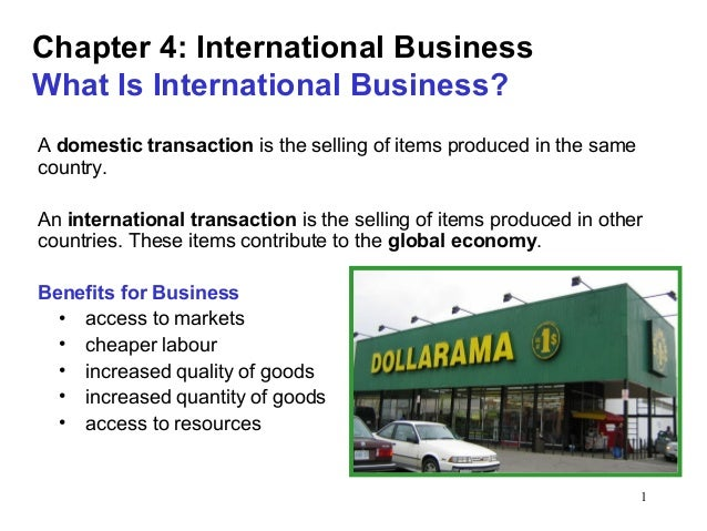 1Chapter 4: International BusinessWhat Is International Business?A domestic transaction is the selling of items produced i...