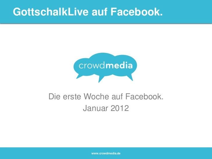 GottschalkLive auf Facebook.      Die erste Woche auf Facebook.                Januar 2012                www.crowdmedia.de