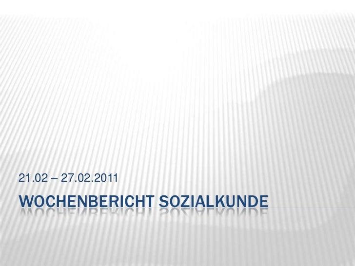 Wochenbericht Sozialkunde<br />21.02 – 27.02.2011<br />