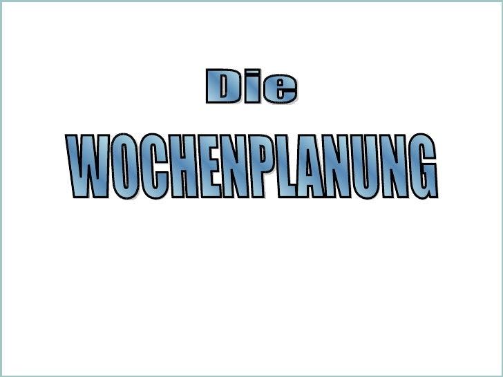 WOCHENPLANUNG  Die