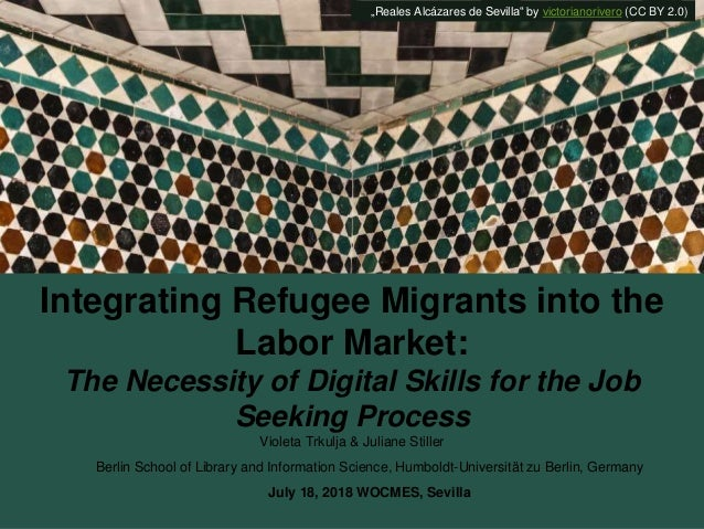 Integrating Refugee Migrants into the Labor Market: The Necessity of Digital Skills for the Job Seeking Process Violeta Tr...