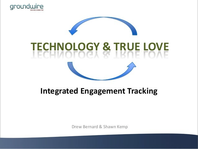 TECHNOLOGY & TRUE LOVE Integrated Engagement Tracking Drew Bernard & Shawn Kemp