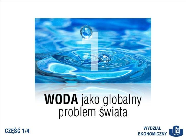 1             WODA jako globalny              problem świata                                WYDZIAŁ CZĘŚĆ 1/4             ...