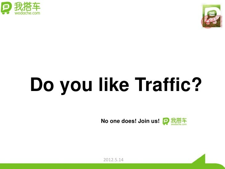 Do you like Traffic?        No one does! Join us!        2012.5.14