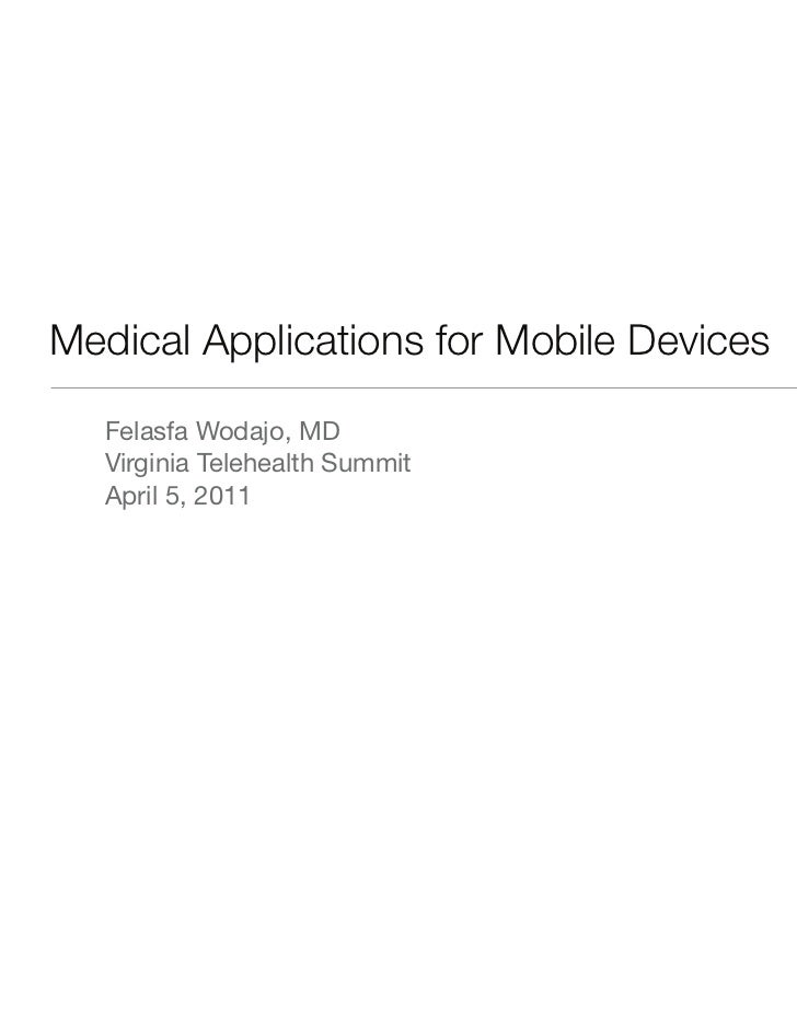 Medical Applications for Mobile Devices  Felasfa Wodajo, MD  Virginia Telehealth Summit  April 5, 2011