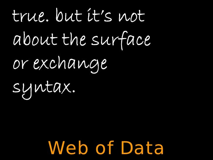 true. but it's not about the surface or exchange syntax.       Web of Data