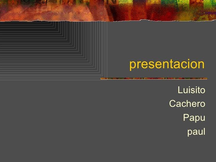 presentacion Luisito Cachero Papu paul