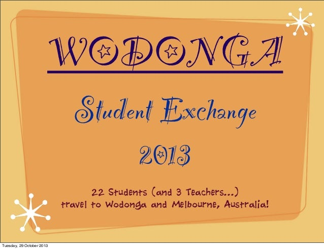 WODONGA Student Exchange 2013 22 Students (and 3 Teachers...) travel to Wodonga and Melbourne, Australia!  Tuesday, 29 Oct...