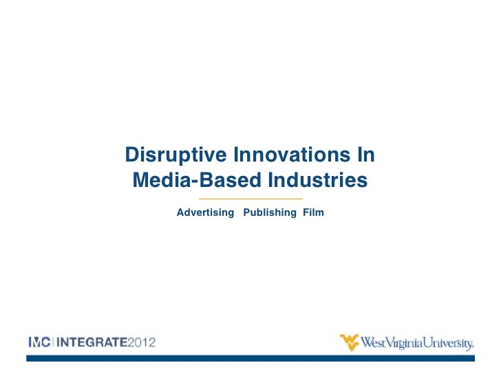 Disruptive Innovations InMedia-Based Industries     Advertising Publishing Film