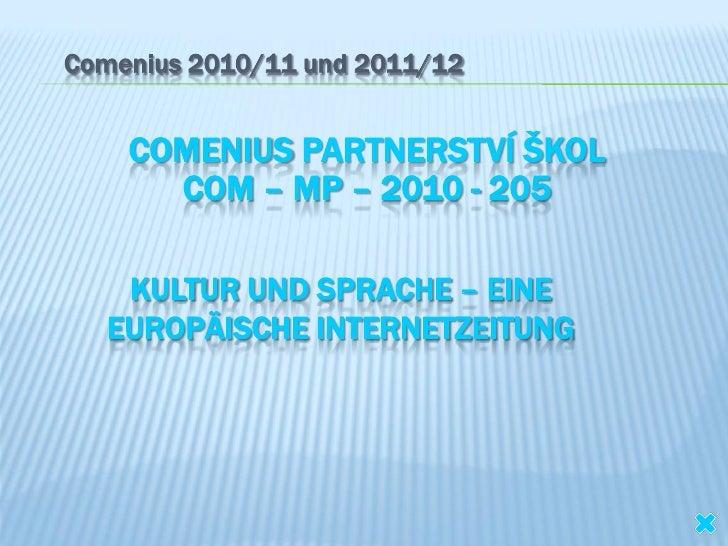 Comenius 2010/11 und 2011/12    COMENIUS PARTNERSTVÍ ŠKOL      COM – MP – 2010 - 205    KULTUR UND SPRACHE – EINE   EUROPÄ...