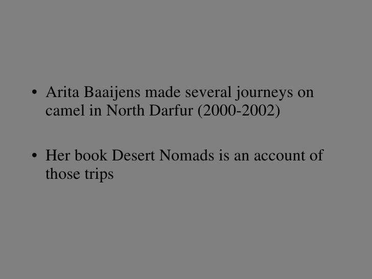 <ul><li>Arita Baaijens made several journeys on camel in North Darfur (2000-2002) </li></ul><ul><li>Her book Desert Nomads...
