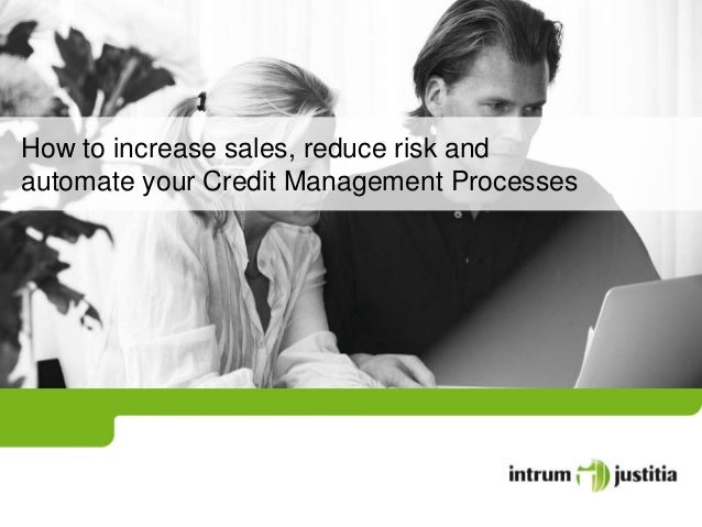 How to increase sales, reduce risk andautomate your Credit Management Processes