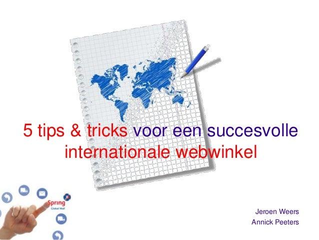 5 tips & tricks voor een succesvolle      internationale webwinkel                              Jeroen Weers              ...