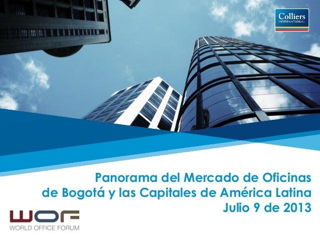 Panorama del Mercado de Oficinas de Bogotá y las Capitales de América Latina Julio 9 de 2013