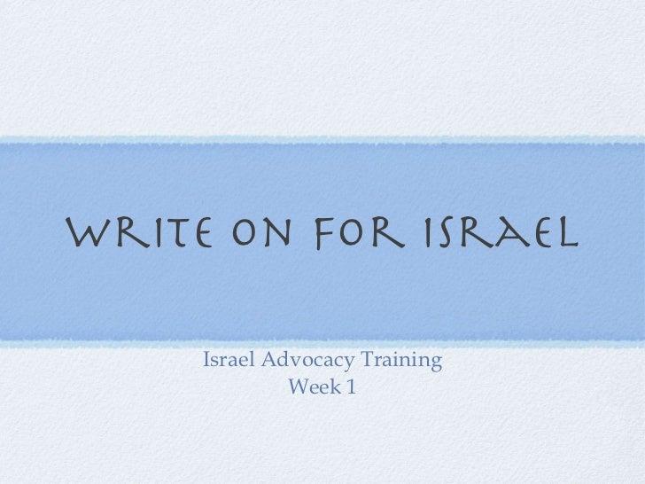 Write on for Israel <ul><li>Israel Advocacy Training </li></ul><ul><li>Week 1 </li></ul>