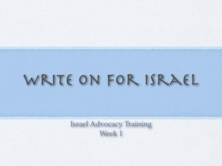 Write on for Israel     Israel Advocacy Training              Week 1