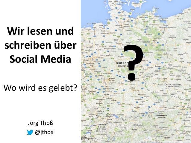 Wir lesen und schreiben über Social Media Wo wird es gelebt? Jörg Thoß @jthos ?