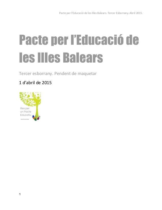 Pacte per l'Educació de les Illes Balears. Tercer Esborrany. Abril 2015.   Pacte per l'Educació de les Illes Balears T...