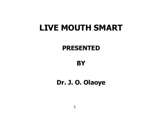1 LIVE MOUTH SMART PRESENTED BY Dr. J. O. Olaoye