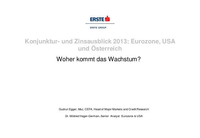 Konjunktur- und Zinsausblick 2013: Eurozone, USA                 und Österreich          Woher kommt das Wachstum?        ...