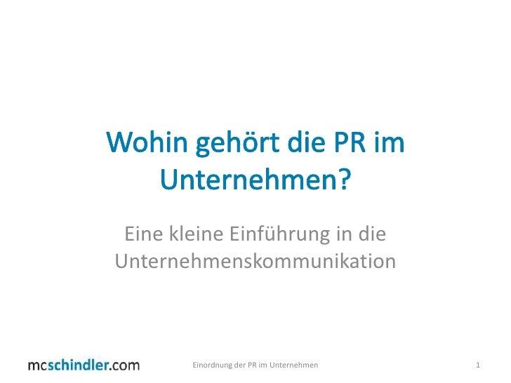 Wohin gehört die PR im Unternehmen?<br />Eine kleine Einführung in die Unternehmenskommunikation<br />Einordnung der PR im...