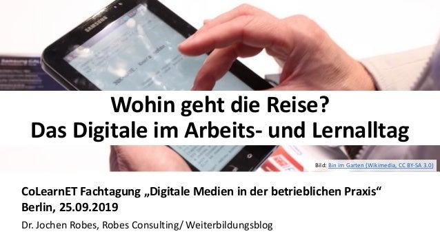 """11 Wohin geht die Reise? Das Digitale im Arbeits- und Lernalltag CoLearnET Fachtagung """"Digitale Medien in der betriebliche..."""