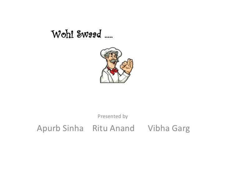 Presented by  Apurb Sinha  Ritu Anand  Vibha Garg