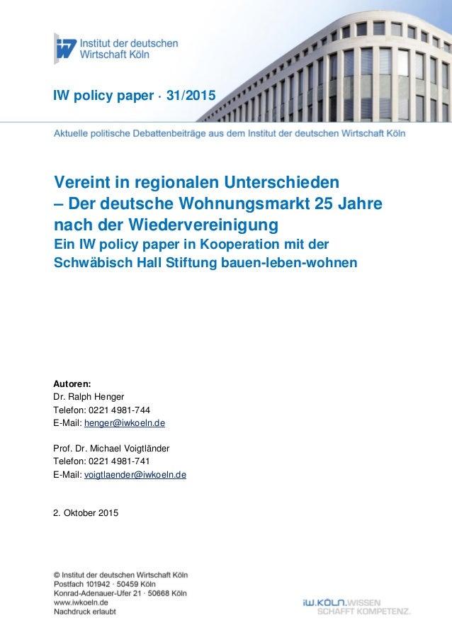 Vereint in regionalen Unterschieden – Der deutsche Wohnungsmarkt 25 Jahre nach der Wiedervereinigung Ein IW policy paper i...