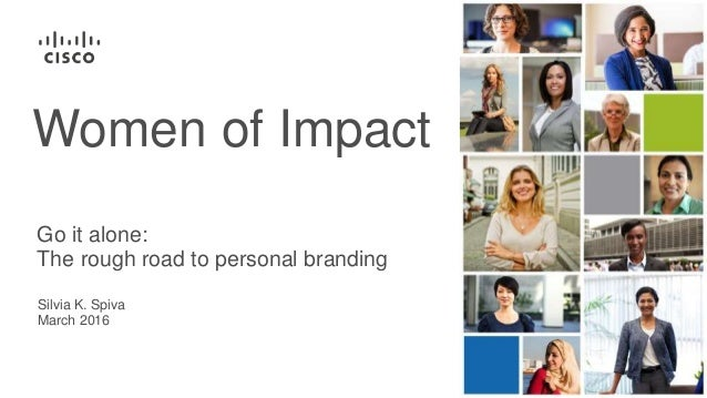Silvia K. Spiva March 2016 Go it alone: The rough road to personal branding Women of Impact