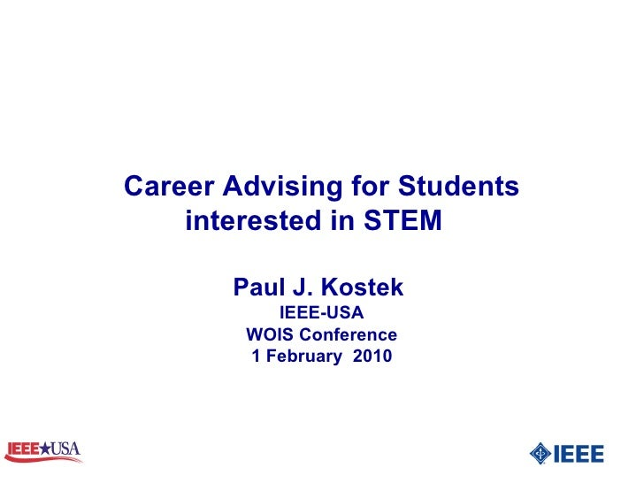 Career Advising for Students interested in STEM  Paul J. Kostek  IEEE-USA WOIS Conference 1 February  2010