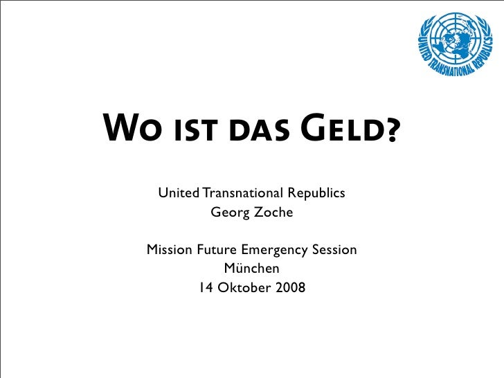 Wo ist das Geld?    United Transnational Republics            Georg Zoche    Mission Future Emergency Session             ...