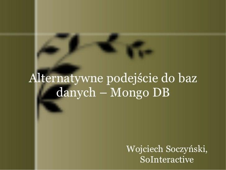 Alternatywne podejście do baz danych – Mongo DB Wojciech Soczyński, SoInteractive