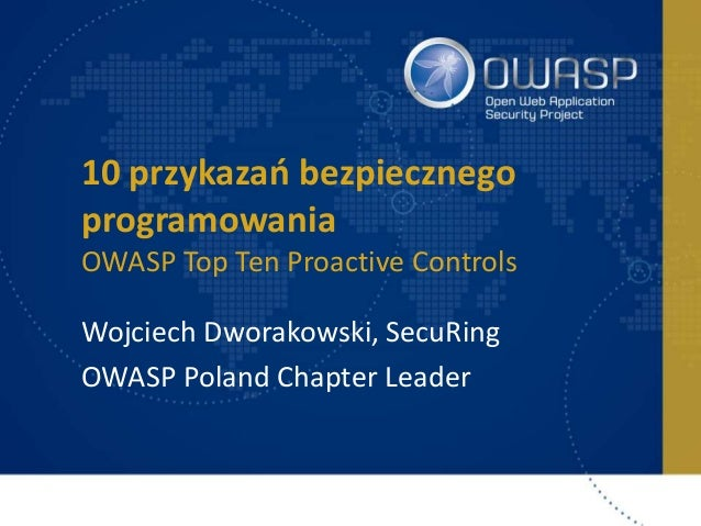 10 przykazań bezpiecznego programowania OWASP Top Ten Proactive Controls Wojciech Dworakowski, SecuRing OWASP Poland Chapt...