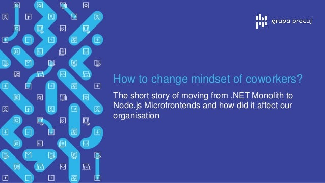 How to change mindset of coworkers? The short story of moving from .NET Monolith to Node.js Microfrontends and how did it ...