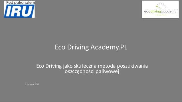 Eco Driving Academy.PL Eco Driving jako skuteczna metoda poszukiwania oszczędności paliwowej 6 listopada 2015