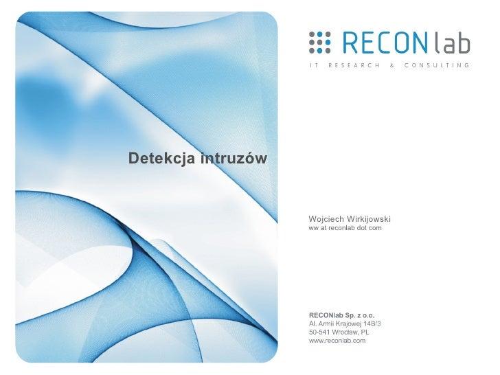 Detekcja intruzów                       Wojciech Wirkijowski                     ww at reconlab dot com
