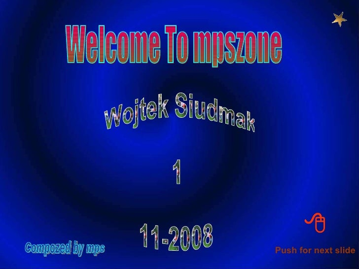 Welcome To mpszone Wojtek Siudmak  1 11-2008 Compozed by mps Push for next slide 