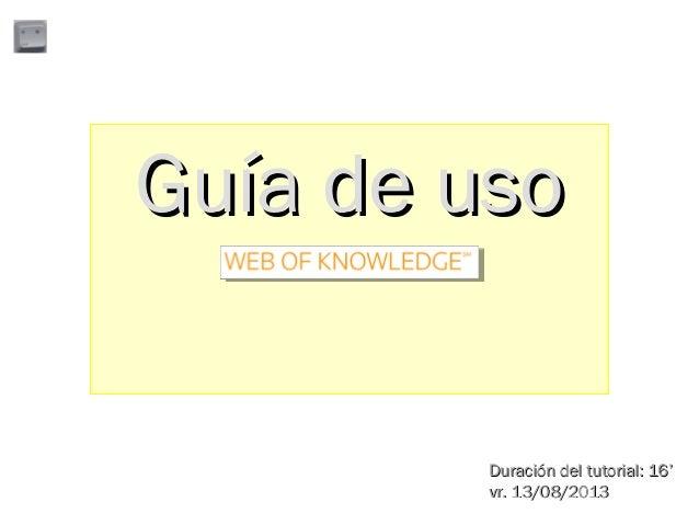 Guía de usoGuía de uso Duración del tutorial: 16'Duración del tutorial: 16' vr. 13/08/2013vr. 13/08/2013