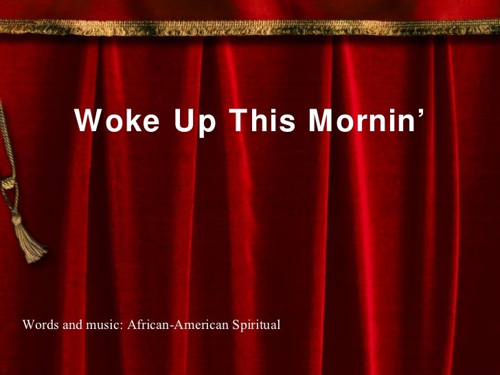 Woke Up This Mornin' Words and music: African-American Spiritual