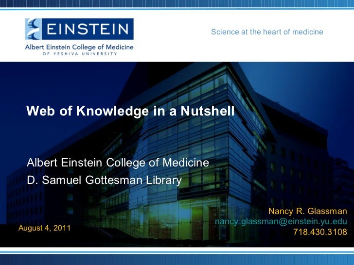 Web of Knowledge in a Nutshell August 4, 2011 Nancy R. Glassman [email_address] 718.430.3108