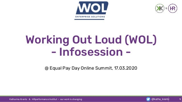 Working Out Loud (WOL) - Infosession - @ Equal Pay Day Online Summit, 17.03.2020 Katharina Krentz & HRperformance Institut...