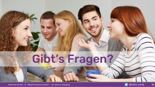 Katharina Krentz & HRperformance Institut · our work is changing 13@katha_krentz Gibt's Fragen?