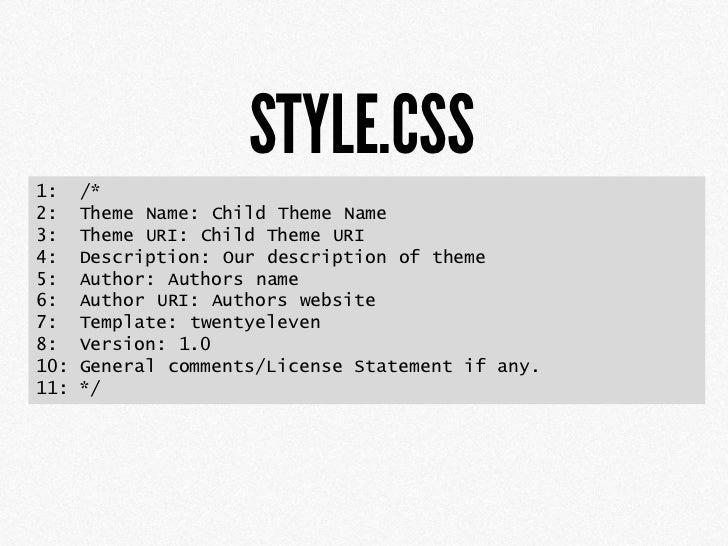 STYLE.CSS1:    /*2:    Theme Name: Child Theme Name3:    Theme URI: Child Theme URI4:    Description: Our description of t...