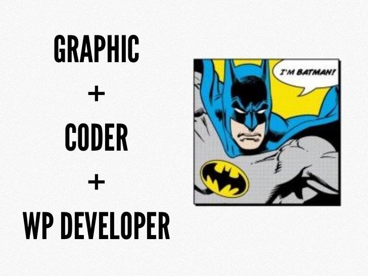 GRAPHIC     +   CODER     +WP DEVELOPER