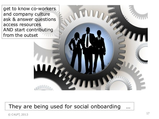 They are being used for social onboarding … get to know co-workers and company culture ask & answer questions access resou...